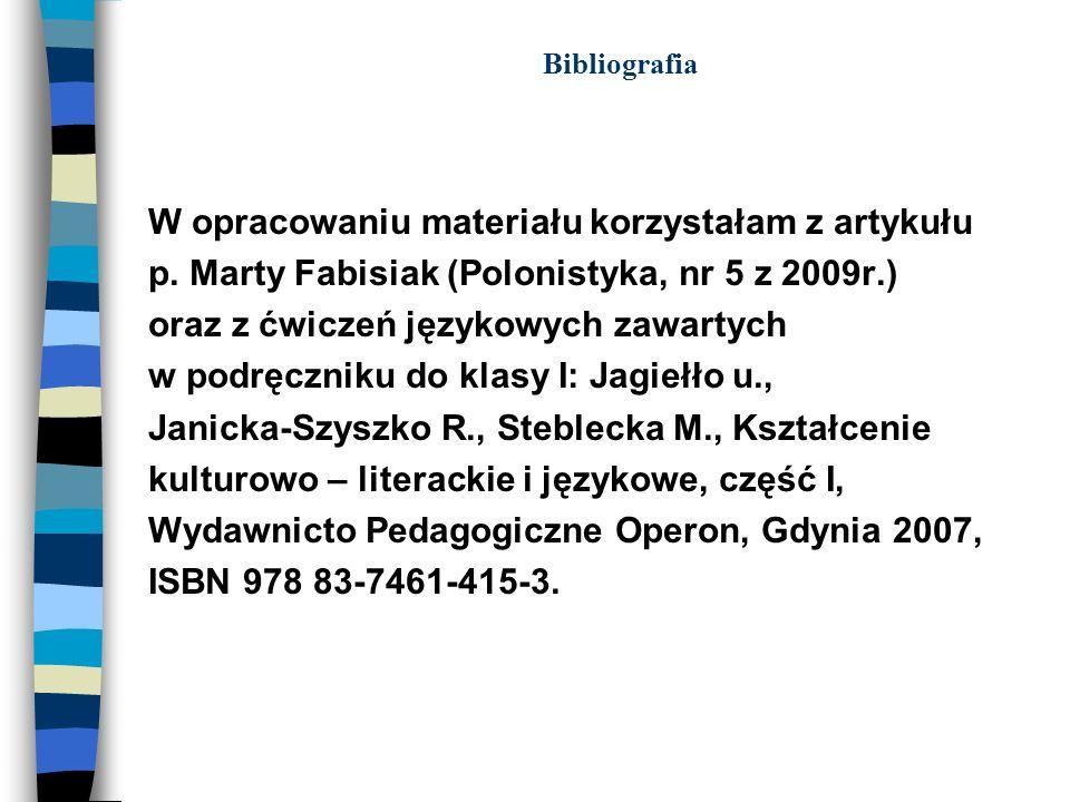 Bibliografia W opracowaniu materiału korzystałam z artykułu p. Marty Fabisiak (Polonistyka, nr 5 z 2009r.) oraz z ćwiczeń językowych zawartych w podrę