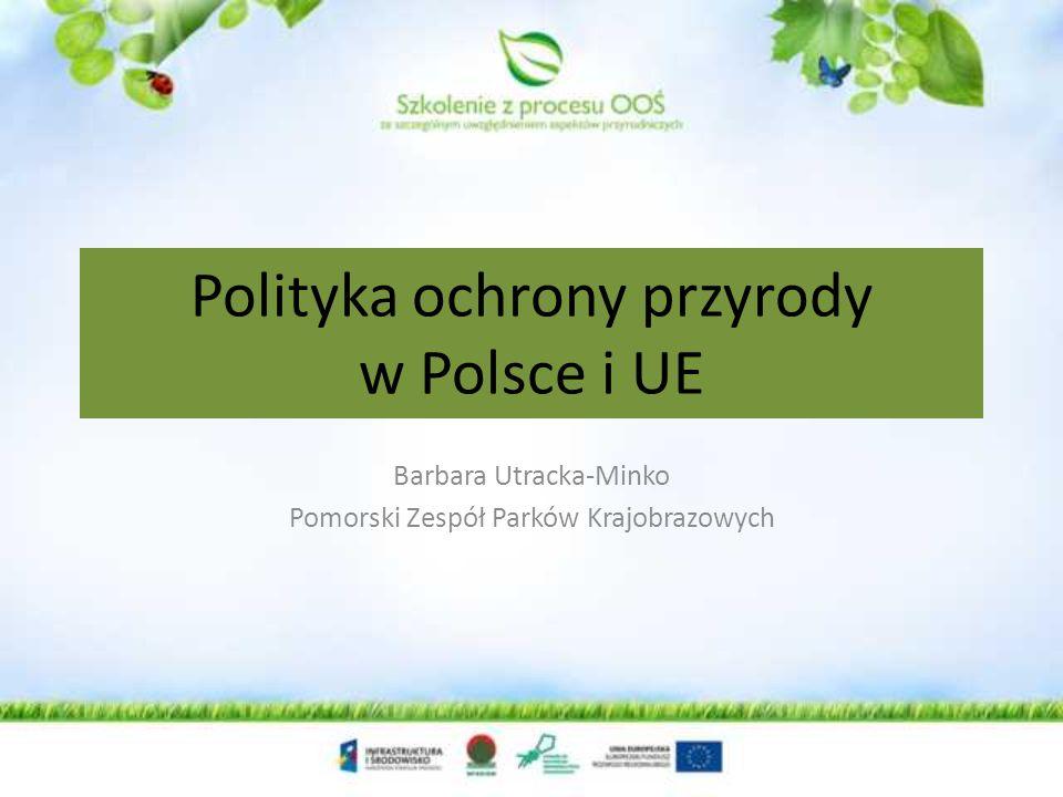 Polityka ochrony przyrody w Polsce i EU Obszar specjalnej ochrony ptaków (OSO)- utworzony dla gatunków ptaków z załącznika I Dyrektywy Ptasiej lub/i miejsca koncentracji regularnie migrujących ptaków spoza tego załącznika; Specjalny obszar ochrony siedlisk (SOO)- utworzony dla ochrony siedlisk przyrodniczych z załącznika I Dyrektywy Siedliskowej lub gatunków z załącznika II DS; Obszar mający znaczenie dla Wspólnoty (OZW)- projektowany przez kraj członkowski SOO, zatwierdzony decyzją Komisji Europejskiej.