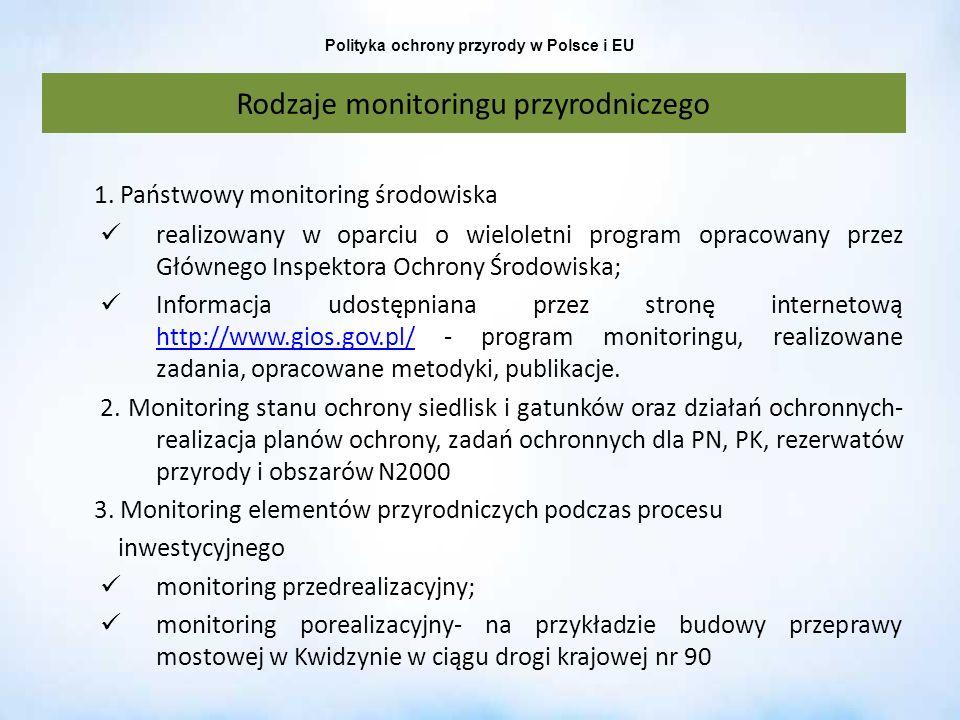 Polityka ochrony przyrody w Polsce i EU Rodzaje monitoringu przyrodniczego 1. Państwowy monitoring środowiska realizowany w oparciu o wieloletni progr