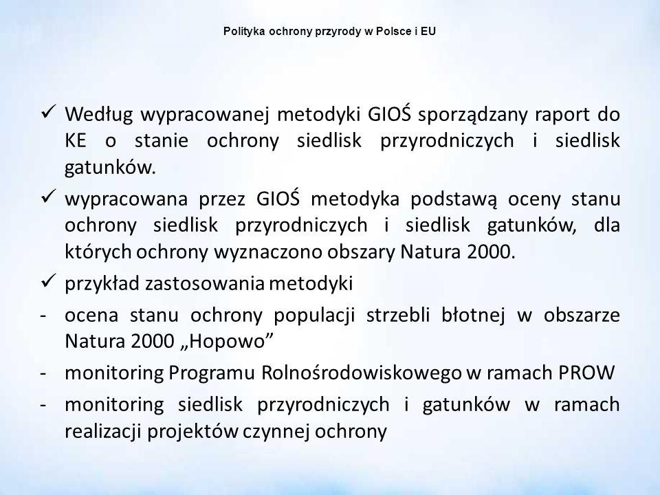 Polityka ochrony przyrody w Polsce i EU Według wypracowanej metodyki GIOŚ sporządzany raport do KE o stanie ochrony siedlisk przyrodniczych i siedlisk