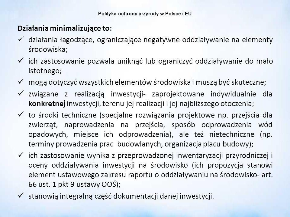 Polityka ochrony przyrody w Polsce i EU Działania minimalizujące to: działania łagodzące, ograniczające negatywne oddziaływanie na elementy środowiska