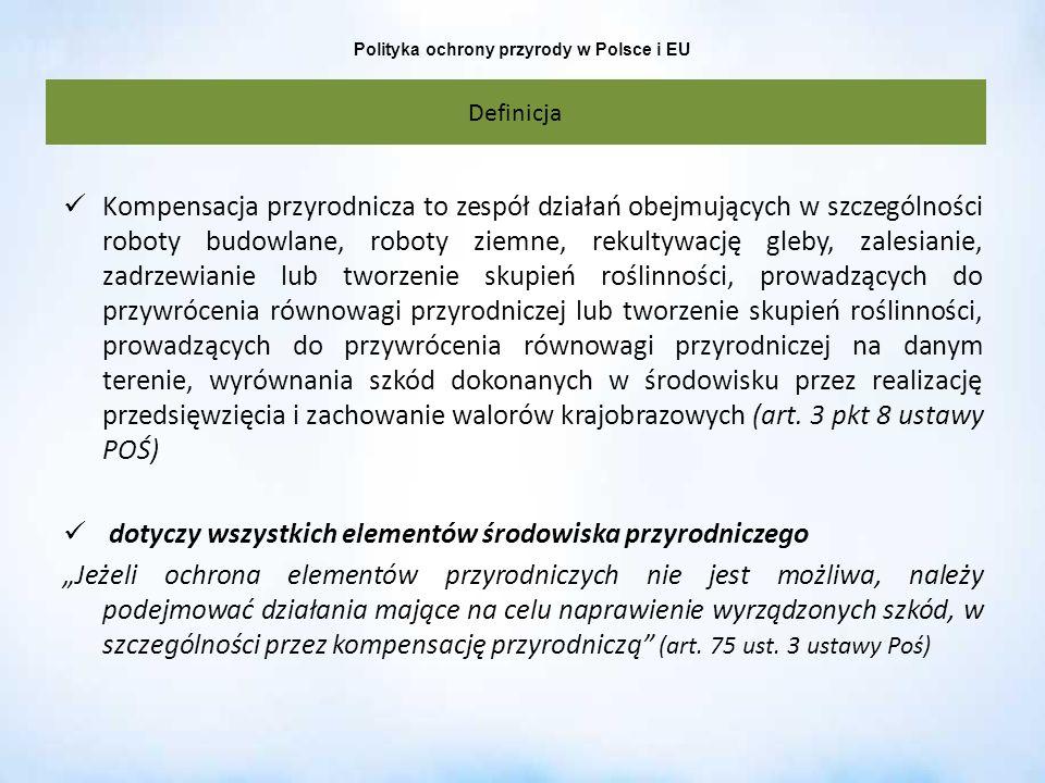 Polityka ochrony przyrody w Polsce i EU Kompensacja przyrodnicza to zespół działań obejmujących w szczególności roboty budowlane, roboty ziemne, rekul