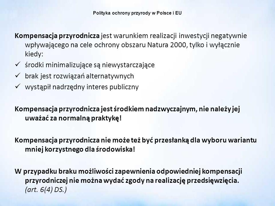 Polityka ochrony przyrody w Polsce i EU Kompensacja przyrodnicza jest warunkiem realizacji inwestycji negatywnie wpływającego na cele ochrony obszaru