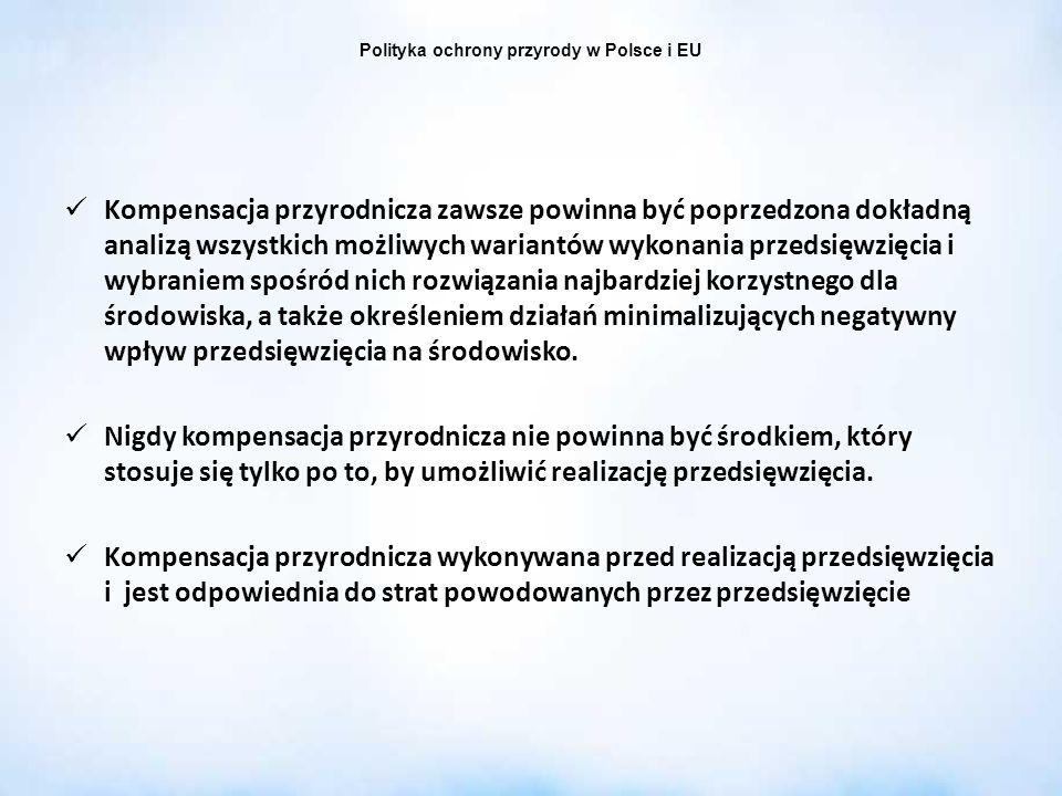 Polityka ochrony przyrody w Polsce i EU Kompensacja przyrodnicza zawsze powinna być poprzedzona dokładną analizą wszystkich możliwych wariantów wykona