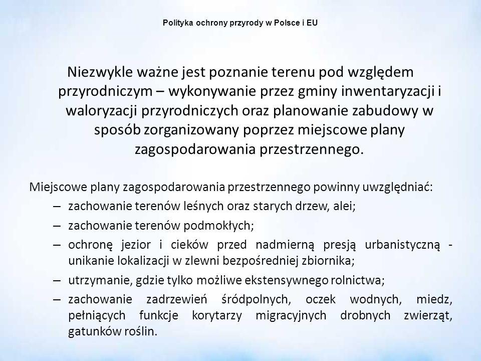 Polityka ochrony przyrody w Polsce i EU Niezwykle ważne jest poznanie terenu pod względem przyrodniczym – wykonywanie przez gminy inwentaryzacji i wal