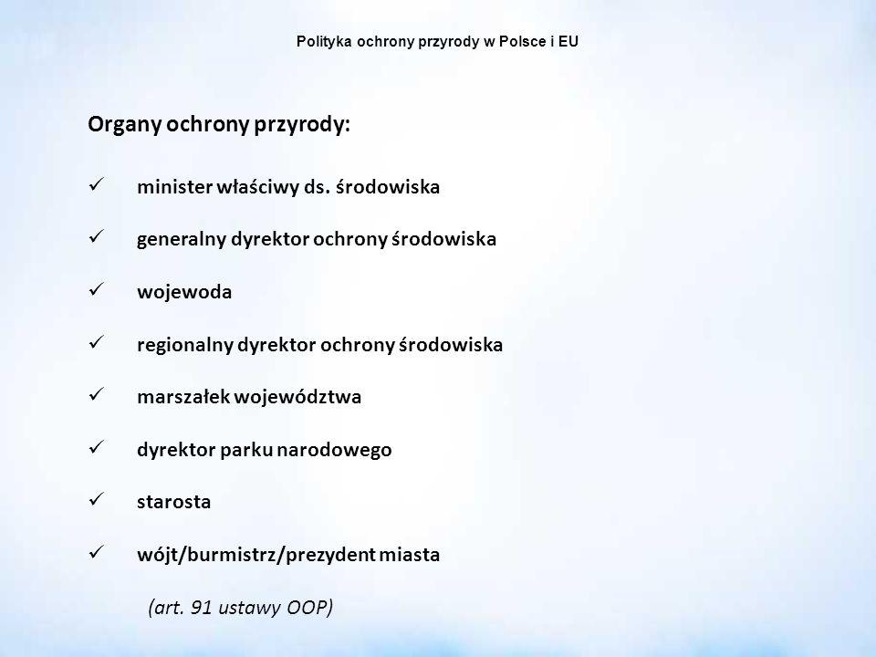 Polityka ochrony przyrody w Polsce i EU Organy ochrony przyrody: minister właściwy ds. środowiska generalny dyrektor ochrony środowiska wojewoda regio