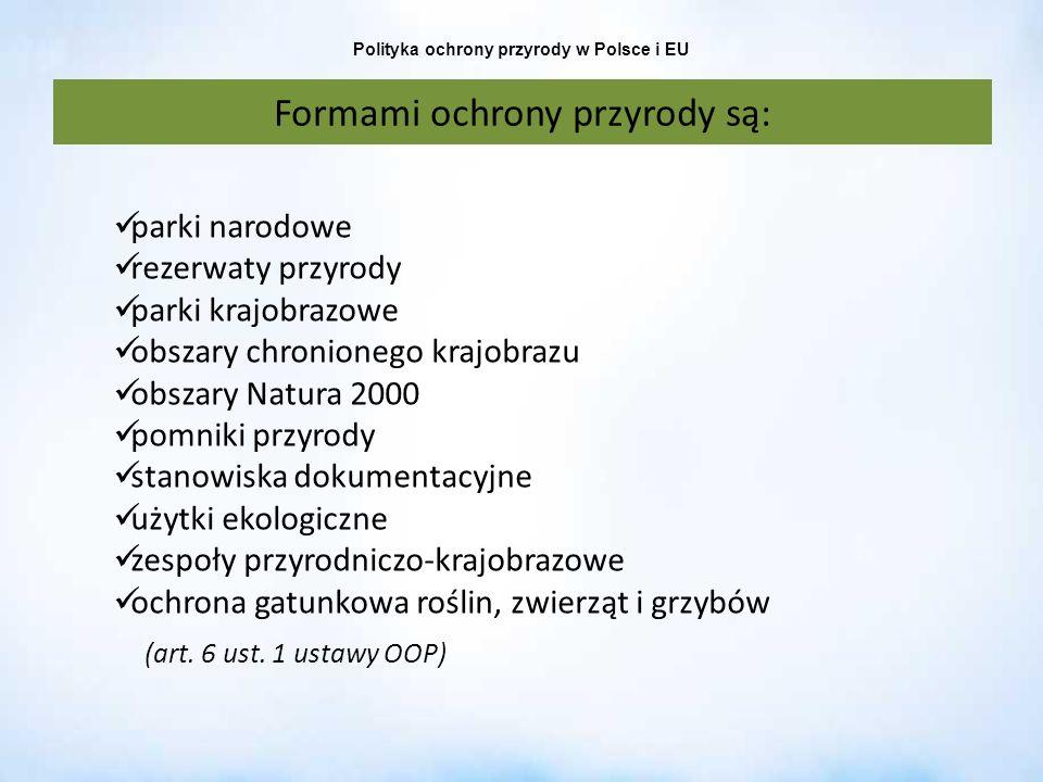Polityka ochrony przyrody w Polsce i EU parki narodowe rezerwaty przyrody parki krajobrazowe obszary chronionego krajobrazu obszary Natura 2000 pomnik