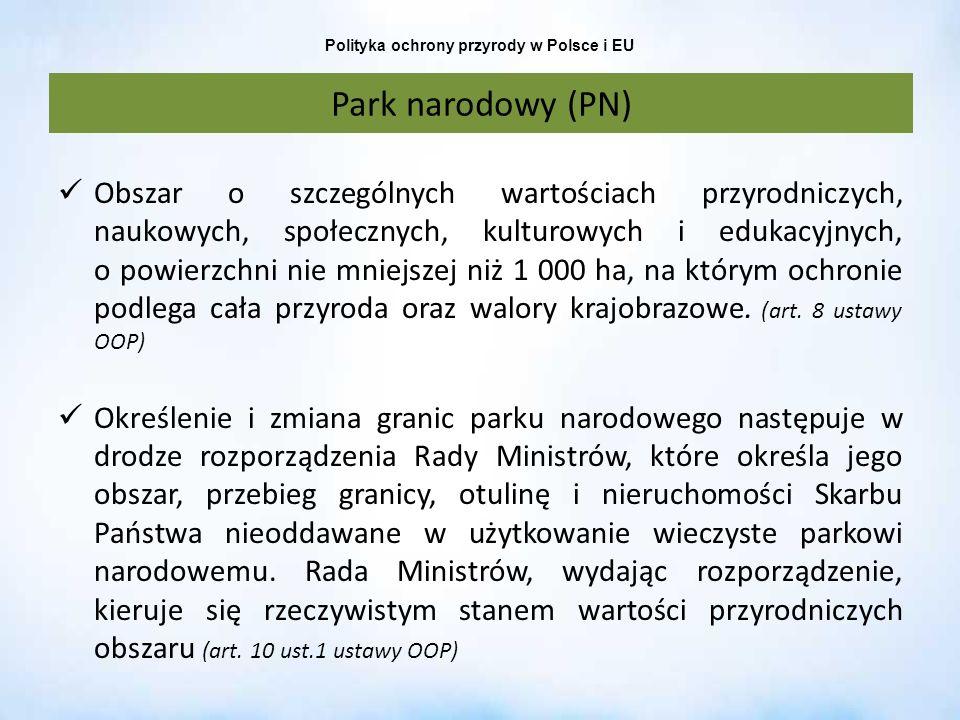 Polityka ochrony przyrody w Polsce i EU Park narodowy (PN) Obszar o szczególnych wartościach przyrodniczych, naukowych, społecznych, kulturowych i edu