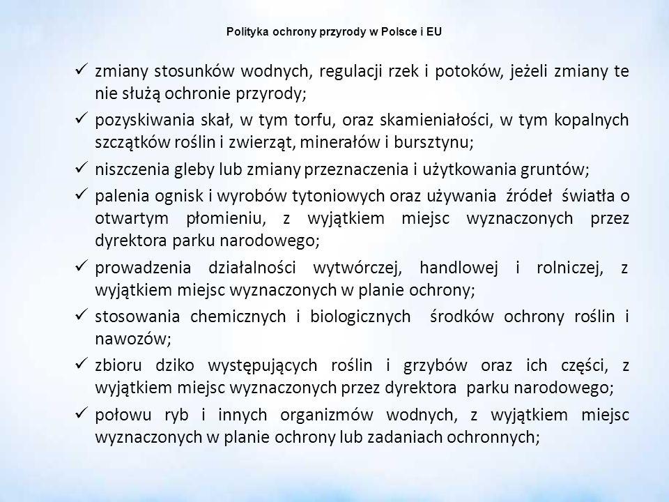 Polityka ochrony przyrody w Polsce i EU zmiany stosunków wodnych, regulacji rzek i potoków, jeżeli zmiany te nie służą ochronie przyrody; pozyskiwania