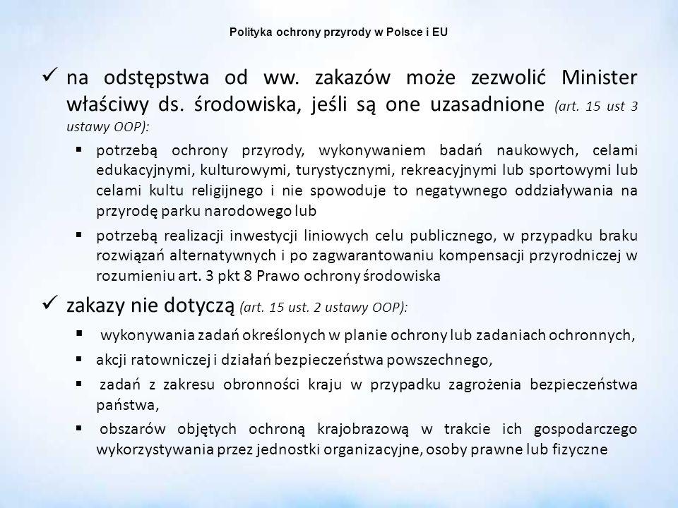 Polityka ochrony przyrody w Polsce i EU na odstępstwa od ww. zakazów może zezwolić Minister właściwy ds. środowiska, jeśli są one uzasadnione (art. 15