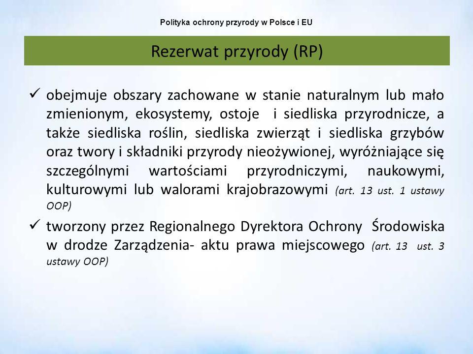 Polityka ochrony przyrody w Polsce i EU obejmuje obszary zachowane w stanie naturalnym lub mało zmienionym, ekosystemy, ostoje i siedliska przyrodnicz