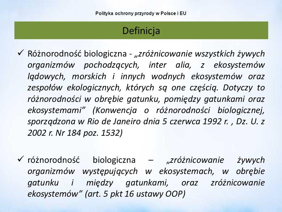 Polityka ochrony przyrody w Polsce i EU Pomniki przyrody pojedyncze twory przyrody żywej i nieożywionej lub ich skupiska o szczególnej wartości przyrodniczej, naukowej, kulturowej, historycznej lub krajobrazowej oraz odznaczające się indywidualnymi cechami, wyróżniającymi je wśród innych tworów, okazałych rozmiarów drzewa, krzewy gatunków rodzimych lub obcych, źródła, wodospady, wywierzyska, skałki, jary, głazy narzutowe oraz jaskinie (art.