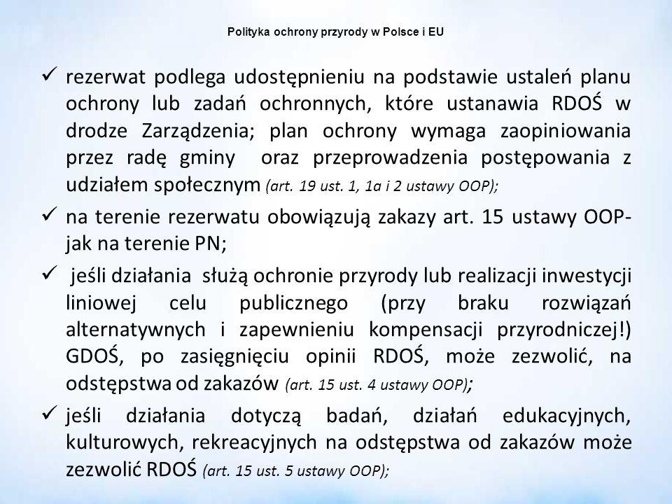 Polityka ochrony przyrody w Polsce i EU rezerwat podlega udostępnieniu na podstawie ustaleń planu ochrony lub zadań ochronnych, które ustanawia RDOŚ w