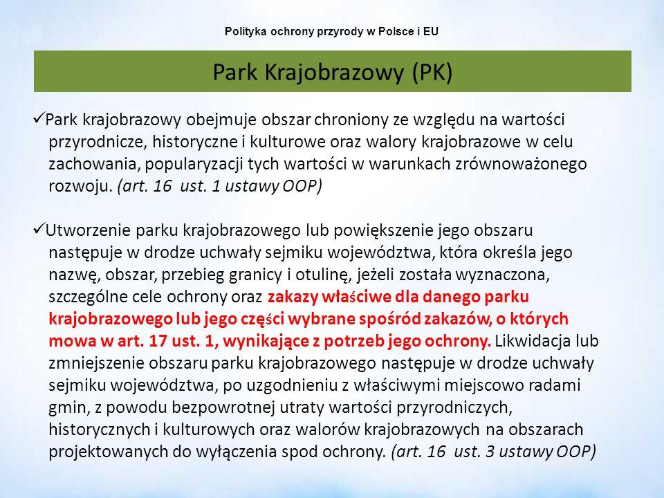 Polityka ochrony przyrody w Polsce i EU Park Krajobrazowy (PK) Park krajobrazowy obejmuje obszar chroniony ze względu na wartości przyrodnicze, histor