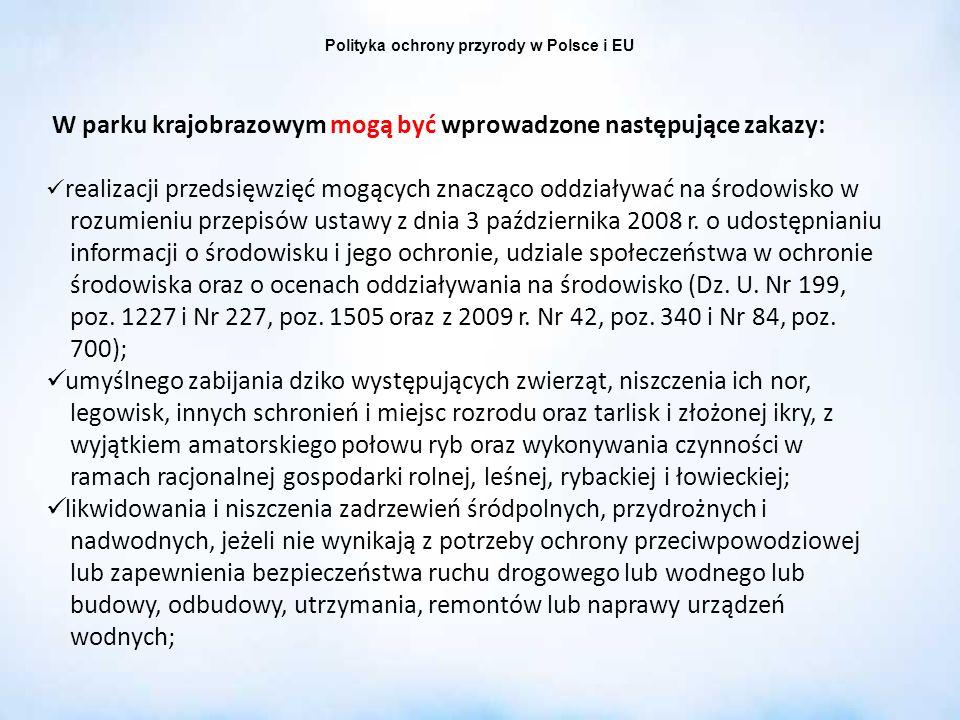 Polityka ochrony przyrody w Polsce i EU W parku krajobrazowym mogą być wprowadzone następujące zakazy: realizacji przedsięwzięć mogących znacząco oddz