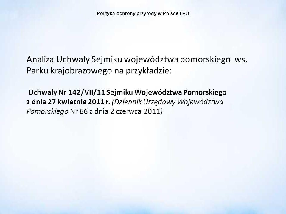 Polityka ochrony przyrody w Polsce i EU Analiza Uchwały Sejmiku województwa pomorskiego ws. Parku krajobrazowego na przykładzie: Uchwały Nr 142/VII/11