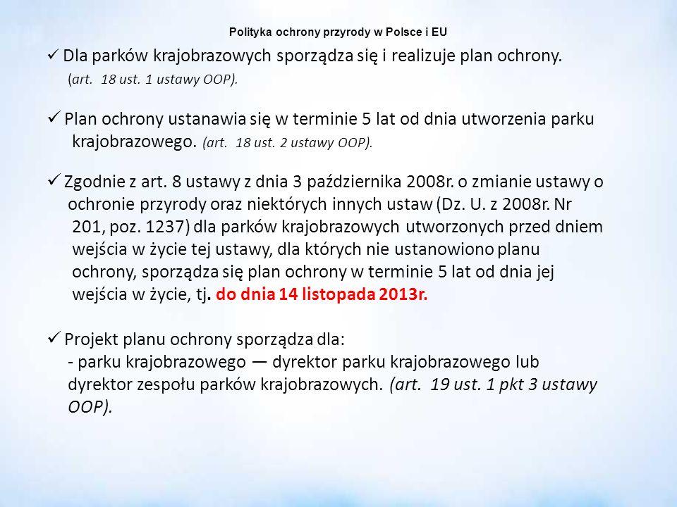 Polityka ochrony przyrody w Polsce i EU Dla parków krajobrazowych sporządza się i realizuje plan ochrony. (art. 18 ust. 1 ustawy OOP). Plan ochrony us