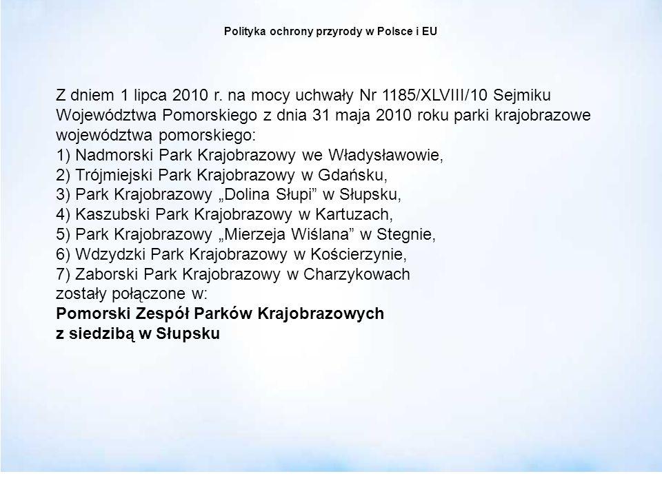 Polityka ochrony przyrody w Polsce i EU Z dniem 1 lipca 2010 r. na mocy uchwały Nr 1185/XLVIII/10 Sejmiku Województwa Pomorskiego z dnia 31 maja 2010