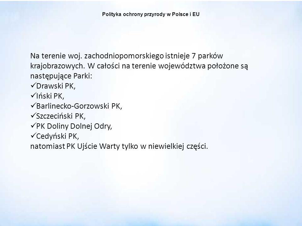 Polityka ochrony przyrody w Polsce i EU Na terenie woj. zachodniopomorskiego istnieje 7 parków krajobrazowych. W całości na terenie województwa położo