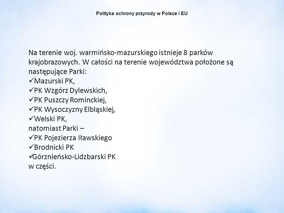 Polityka ochrony przyrody w Polsce i EU Na terenie woj. warmińsko-mazurskiego istnieje 8 parków krajobrazowych. W całości na terenie województwa położ