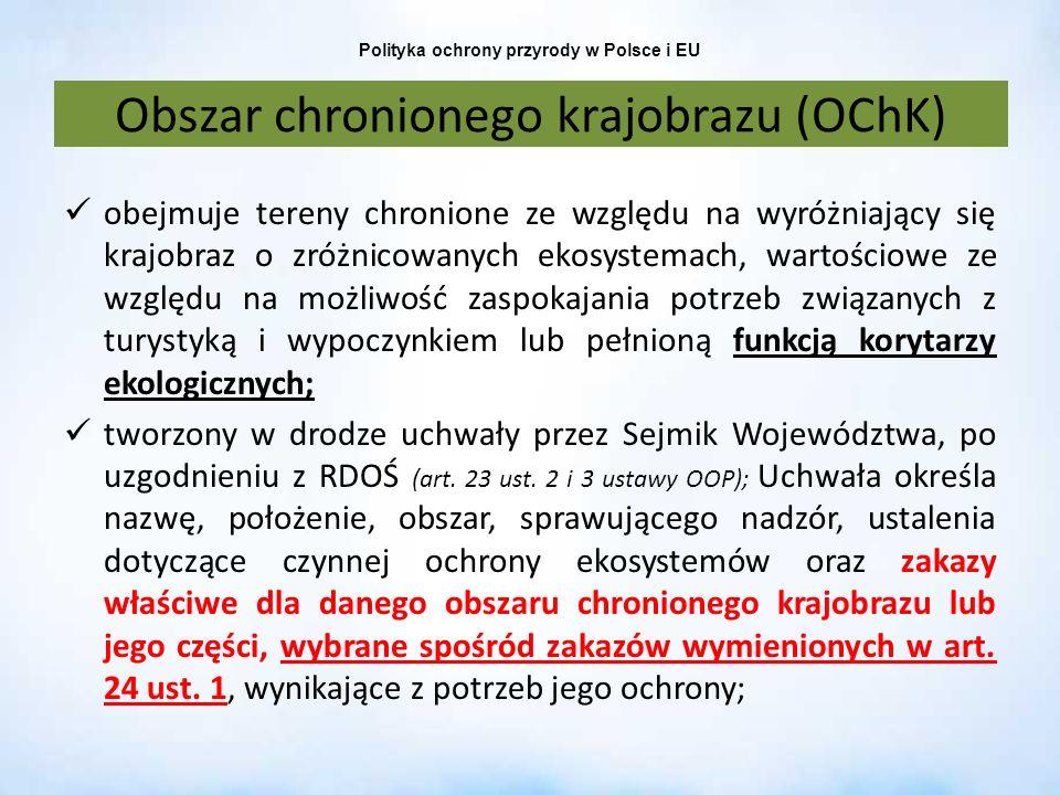 Polityka ochrony przyrody w Polsce i EU Obszar chronionego krajobrazu (OChK) obejmuje tereny chronione ze względu na wyróżniający się krajobraz o zróż
