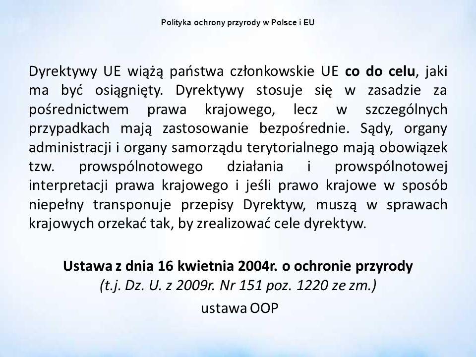 Polityka ochrony przyrody w Polsce i EU Zasady gospodarowania na obszarach N2000 Znaczące oddziaływanie: pogorszenie stanu siedlisk przyrodniczych lub siedlisk gatunków roślin i zwierząt, dla których ochrony wyznaczono obszar N2000, negatywny wpływ na gatunki, dla których ochrony został wyznaczony obszar N2000, pogorszenie integralności obszaru N2000 lub jego powiązania z innymi obszarami Cel ochrony- zachowanie we właściwym stanie ochrony siedlisk i gatunków stanowiących przedmiot ochrony w obszarze N2000 (SDF obszaru!) 1.Nie podlega ograniczeniu działalność gospodarcza, rolna, leśna, rybacka i łowiecka, jeżeli nie oddziałuje znacząco negatywnie na cele ochrony obszaru N2000 (art.