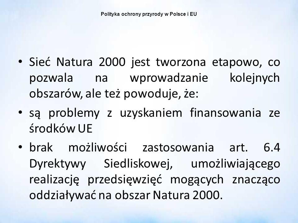 Polityka ochrony przyrody w Polsce i EU Sieć Natura 2000 jest tworzona etapowo, co pozwala na wprowadzanie kolejnych obszarów, ale też powoduje, że: s