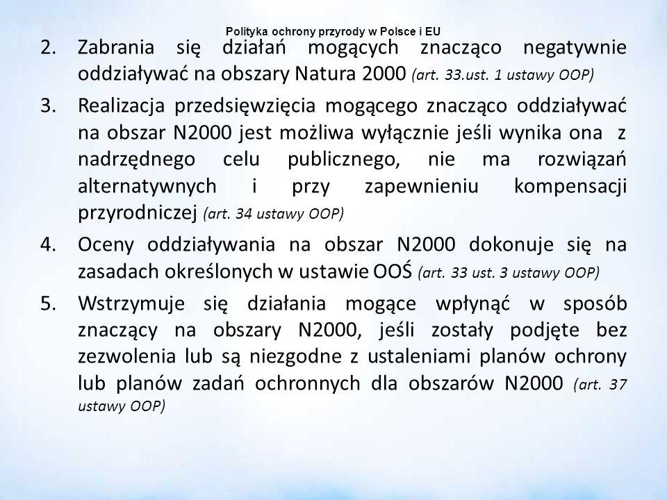 Polityka ochrony przyrody w Polsce i EU 2.Zabrania się działań mogących znacząco negatywnie oddziaływać na obszary Natura 2000 (art. 33.ust. 1 ustawy