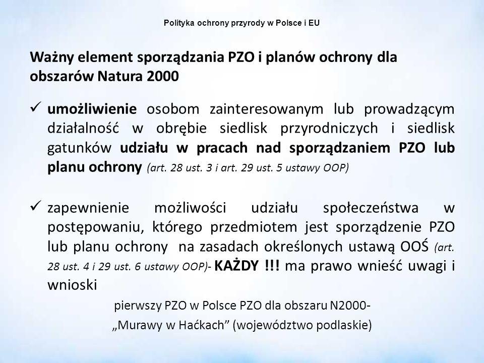 Polityka ochrony przyrody w Polsce i EU Ważny element sporządzania PZO i planów ochrony dla obszarów Natura 2000 umożliwienie osobom zainteresowanym l