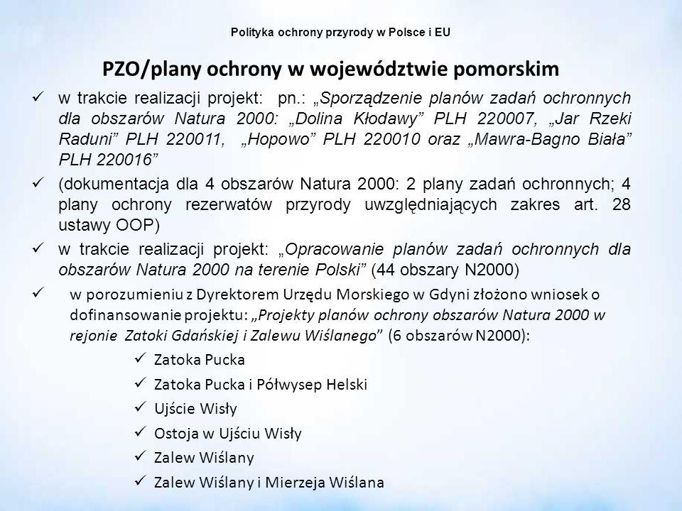 Polityka ochrony przyrody w Polsce i EU PZO/plany ochrony w województwie pomorskim w trakcie realizacji projekt: pn.: Sporządzenie planów zadań ochron