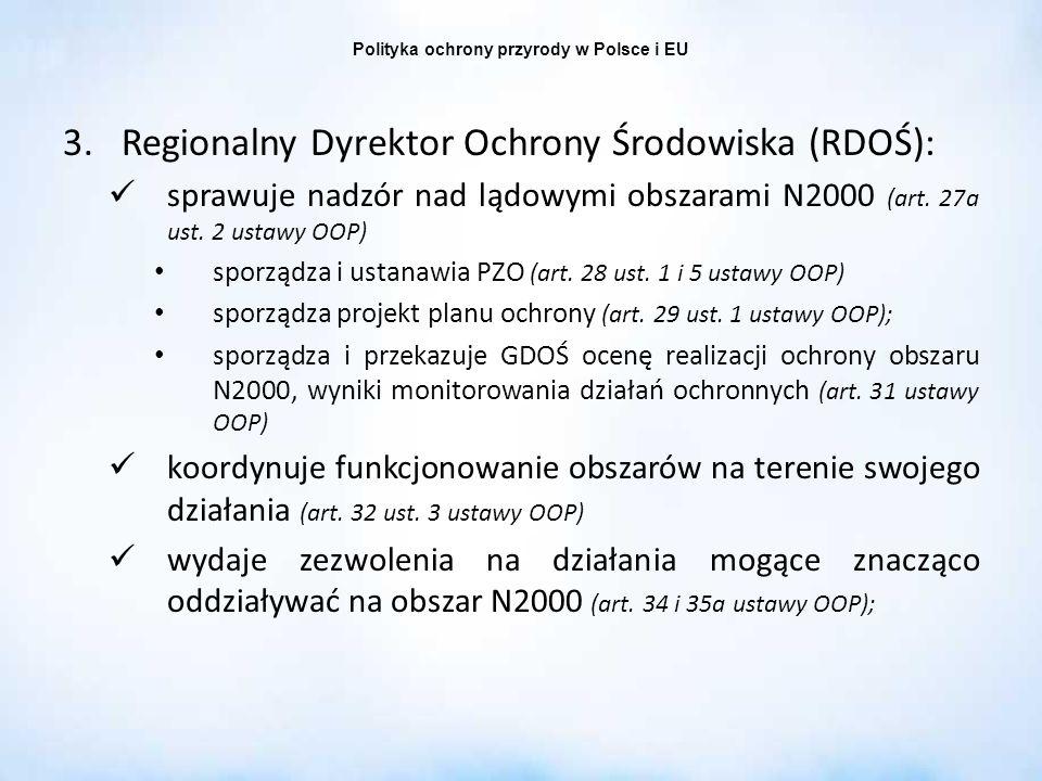 Polityka ochrony przyrody w Polsce i EU 3.Regionalny Dyrektor Ochrony Środowiska (RDOŚ): sprawuje nadzór nad lądowymi obszarami N2000 (art. 27a ust. 2