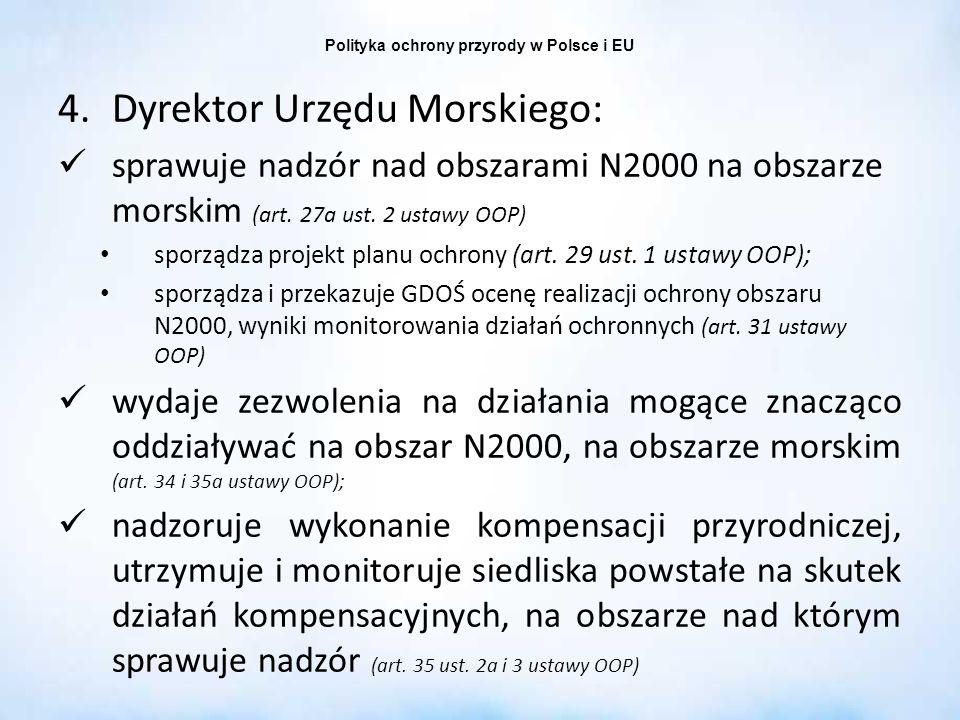 Polityka ochrony przyrody w Polsce i EU 4.Dyrektor Urzędu Morskiego: sprawuje nadzór nad obszarami N2000 na obszarze morskim (art. 27a ust. 2 ustawy O