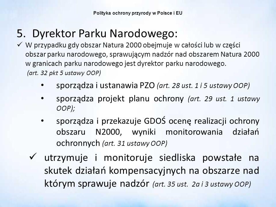 Polityka ochrony przyrody w Polsce i EU 5.Dyrektor Parku Narodowego: W przypadku gdy obszar Natura 2000 obejmuje w całości lub w części obszar parku n