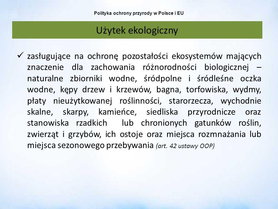 Polityka ochrony przyrody w Polsce i EU Użytek ekologiczny zasługujące na ochronę pozostałości ekosystemów mających znaczenie dla zachowania różnorodn