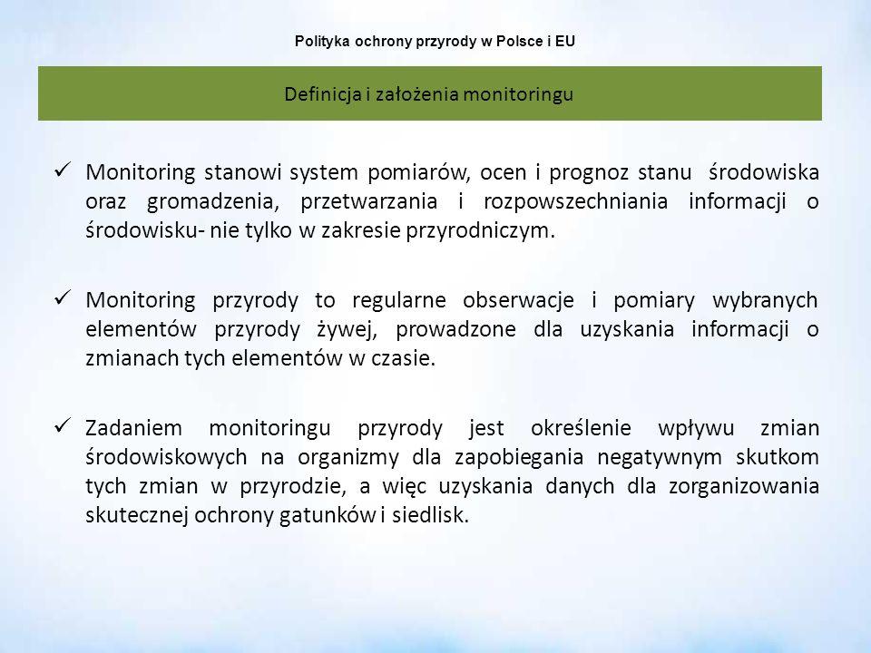 Polityka ochrony przyrody w Polsce i EU Definicja i założenia monitoringu Monitoring stanowi system pomiarów, ocen i prognoz stanu środowiska oraz gro