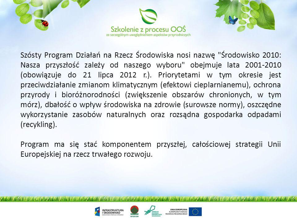 Szósty Program Działań na Rzecz Środowiska nosi nazwę Środowisko 2010: Nasza przyszłość zależy od naszego wyboru obejmuje lata 2001-2010 (obowiązuje do 21 lipca 2012 r.).