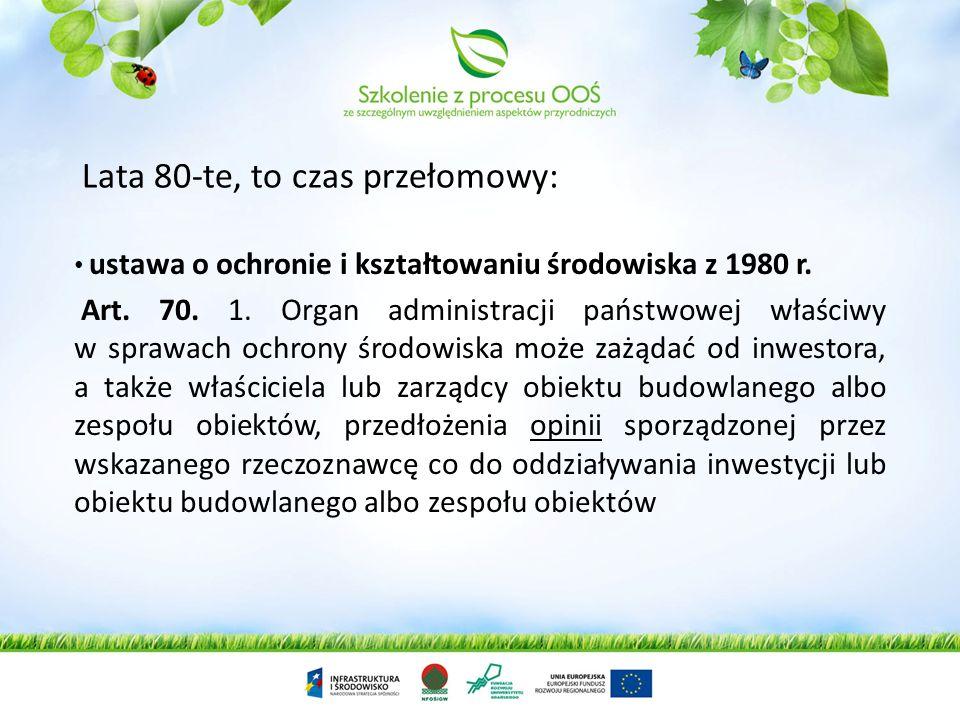 Historia OOŚ w Polsce Lata 70-te to początek stanowienia prawa z zakresu OOŚ: uchwała nr 196 Rady Ministrów z 29 grudnia 1977 r. w sprawie lokalizacji