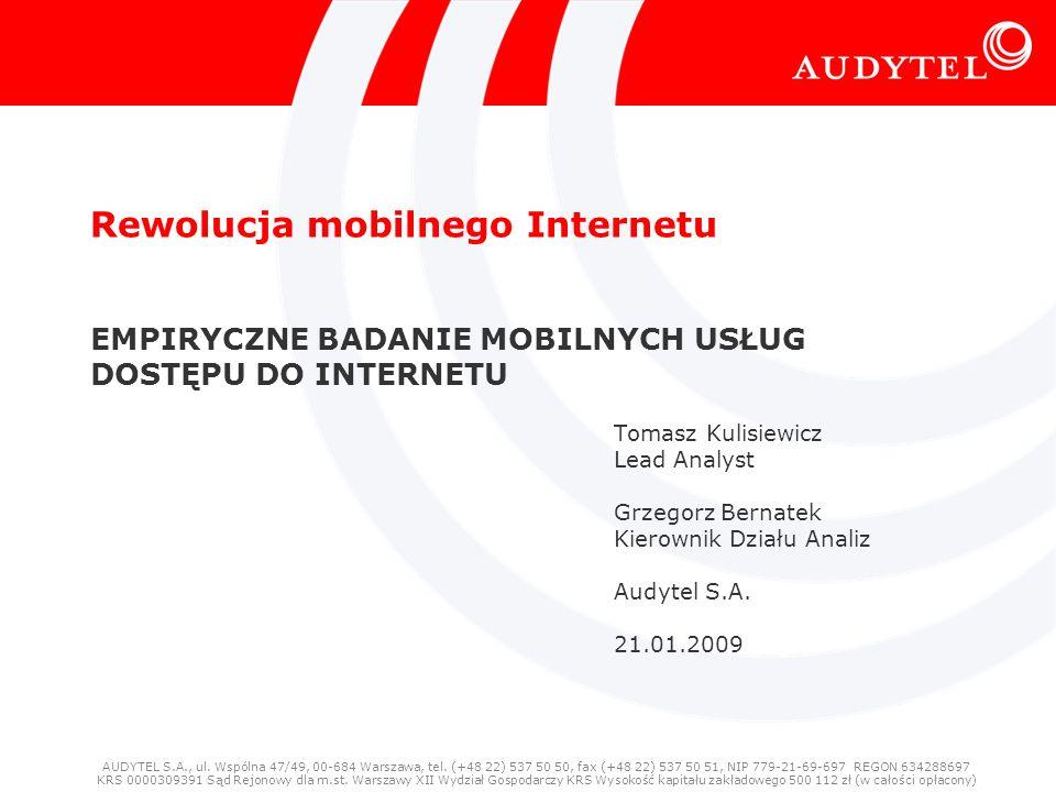 Audytel S.A. 21-01-2009 Rynek mobilnego Internetu w Polsce 1 Rewolucja mobilnego Internetu EMPIRYCZNE BADANIE MOBILNYCH USŁUG DOSTĘPU DO INTERNETU Tom