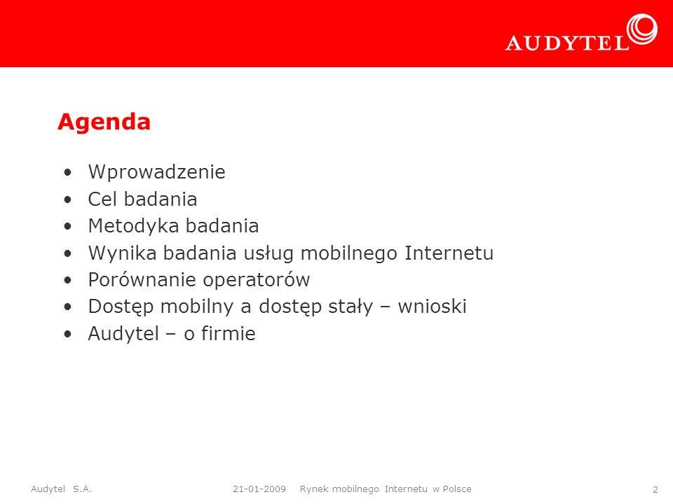 Audytel S.A. 21-01-2009 Rynek mobilnego Internetu w Polsce 2 Agenda Wprowadzenie Cel badania Metodyka badania Wynika badania usług mobilnego Internetu