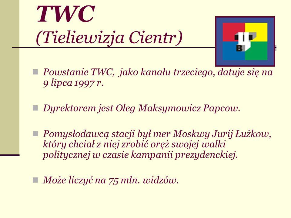 TWC (Tieliewizja Cientr) Powstanie TWC, jako kanału trzeciego, datuje się na 9 lipca 1997 r. Dyrektorem jest Oleg Maksymowicz Papcow. Pomysłodawcą sta