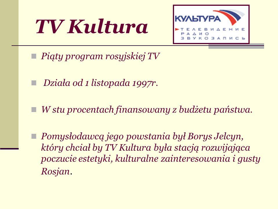 TV Kultura Piąty program rosyjskiej TV Działa od 1 listopada 1997r. W stu procentach finansowany z budżetu państwa. Pomysłodawcą jego powstania był Bo
