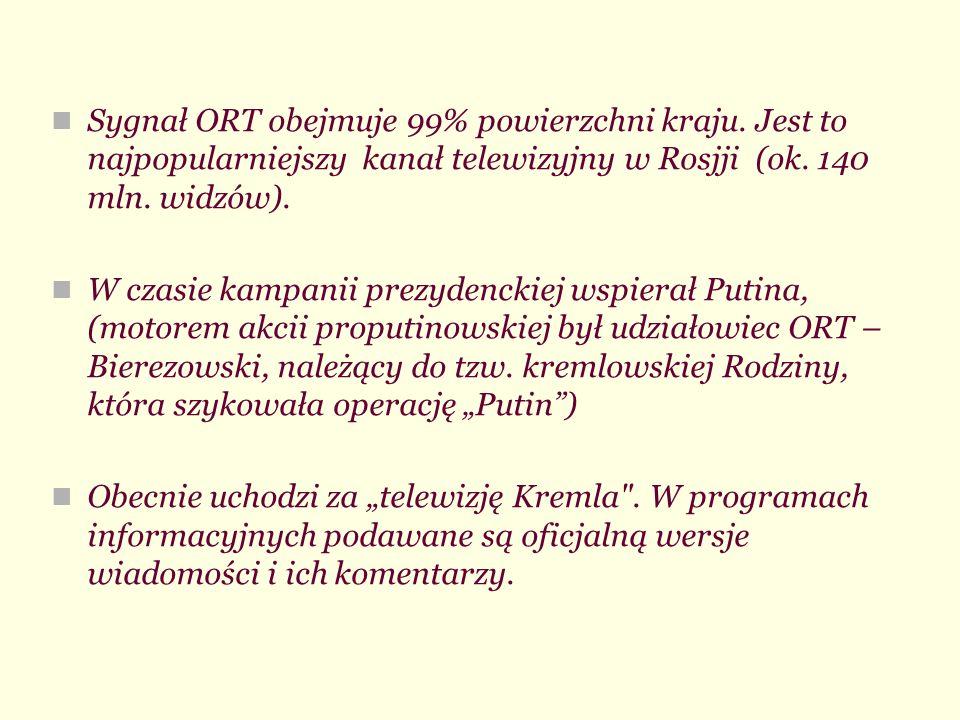 Sygnał ORT obejmuje 99% powierzchni kraju. Jest to najpopularniejszy kanał telewizyjny w Rosjji (ok. 140 mln. widzów). W czasie kampanii prezydenckiej