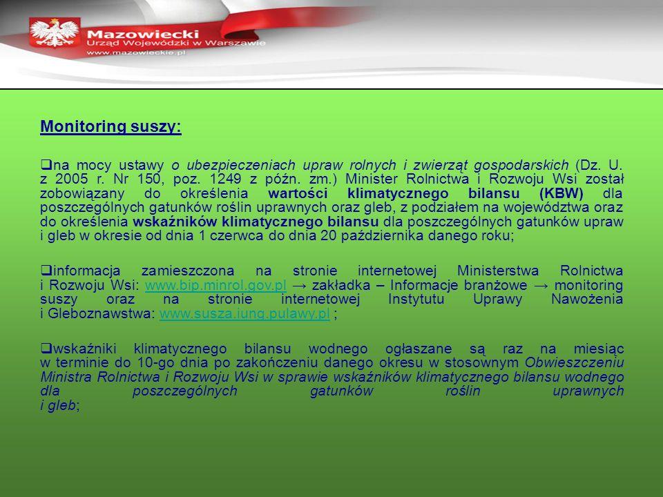 Monitoring suszy: na mocy ustawy o ubezpieczeniach upraw rolnych i zwierząt gospodarskich (Dz. U. z 2005 r. Nr 150, poz. 1249 z późn. zm.) Minister Ro