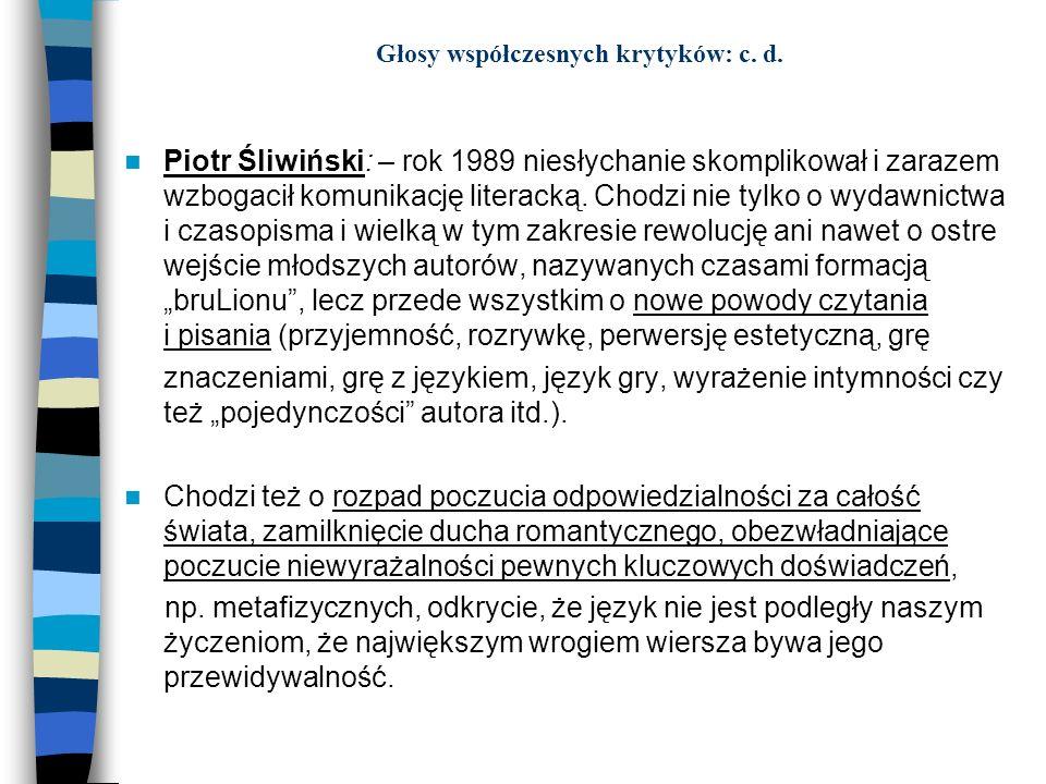 Głosy współczesnych krytyków: c. d. Piotr Śliwiński: – rok 1989 niesłychanie skomplikował i zarazem wzbogacił komunikację literacką. Chodzi nie tylko