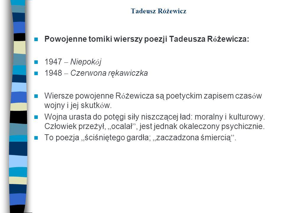 Tadeusz Różewicz Powojenne tomiki wierszy poezji Tadeusza R ó żewicza: 1947 – Niepok ó j 1948 – Czerwona rękawiczka Wiersze powojenne R ó żewicza są p