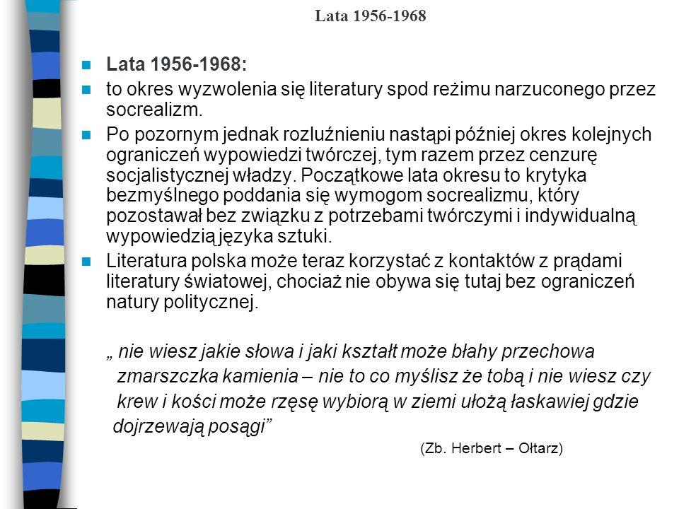 Lata 1956-1968 Lata 1956-1968: to okres wyzwolenia się literatury spod reżimu narzuconego przez socrealizm. Po pozornym jednak rozluźnieniu nastąpi pó