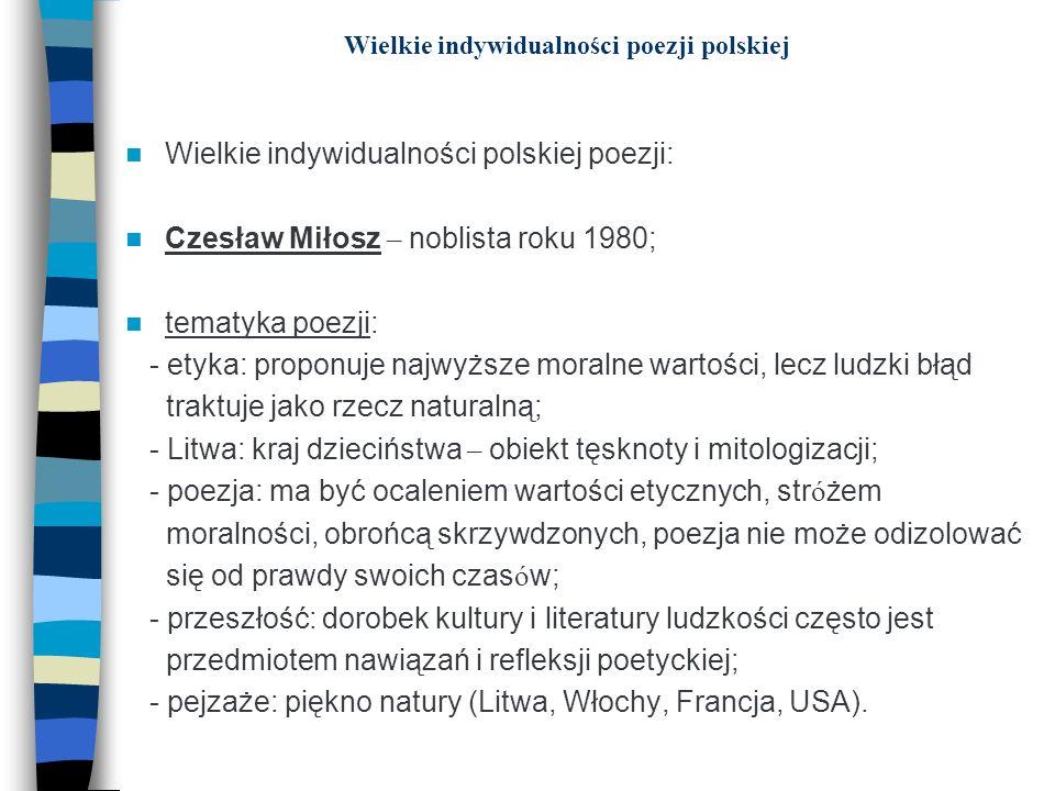 Wielkie indywidualności poezji polskiej Wielkie indywidualności polskiej poezji: Czesław Miłosz – noblista roku 1980; tematyka poezji: - etyka: propon