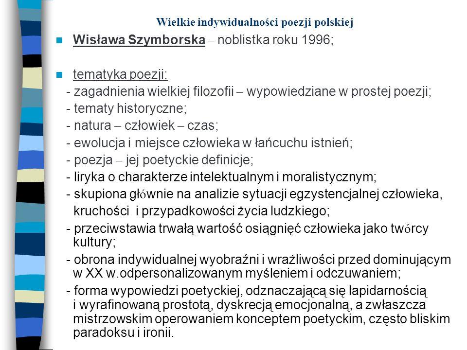 Wielkie indywidualności poezji polskiej Wisława Szymborska – noblistka roku 1996; tematyka poezji: - zagadnienia wielkiej filozofii – wypowiedziane w