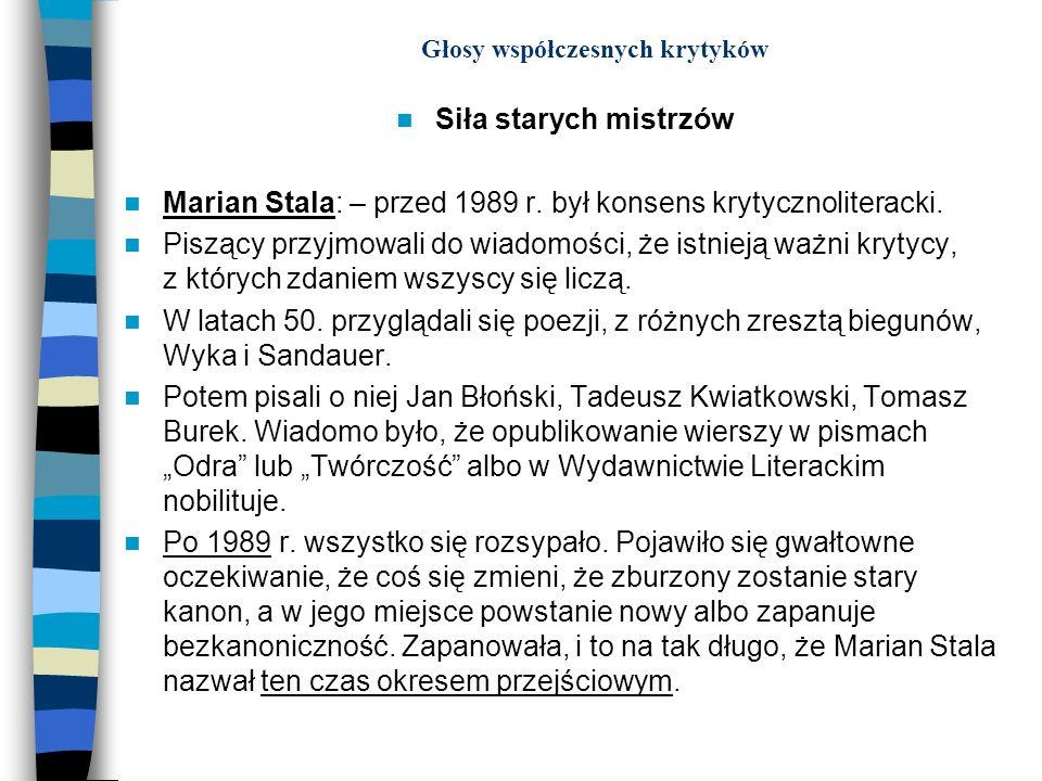 Głosy współczesnych krytyków Siła starych mistrzów Marian Stala: – przed 1989 r. był konsens krytycznoliteracki. Piszący przyjmowali do wiadomości, że