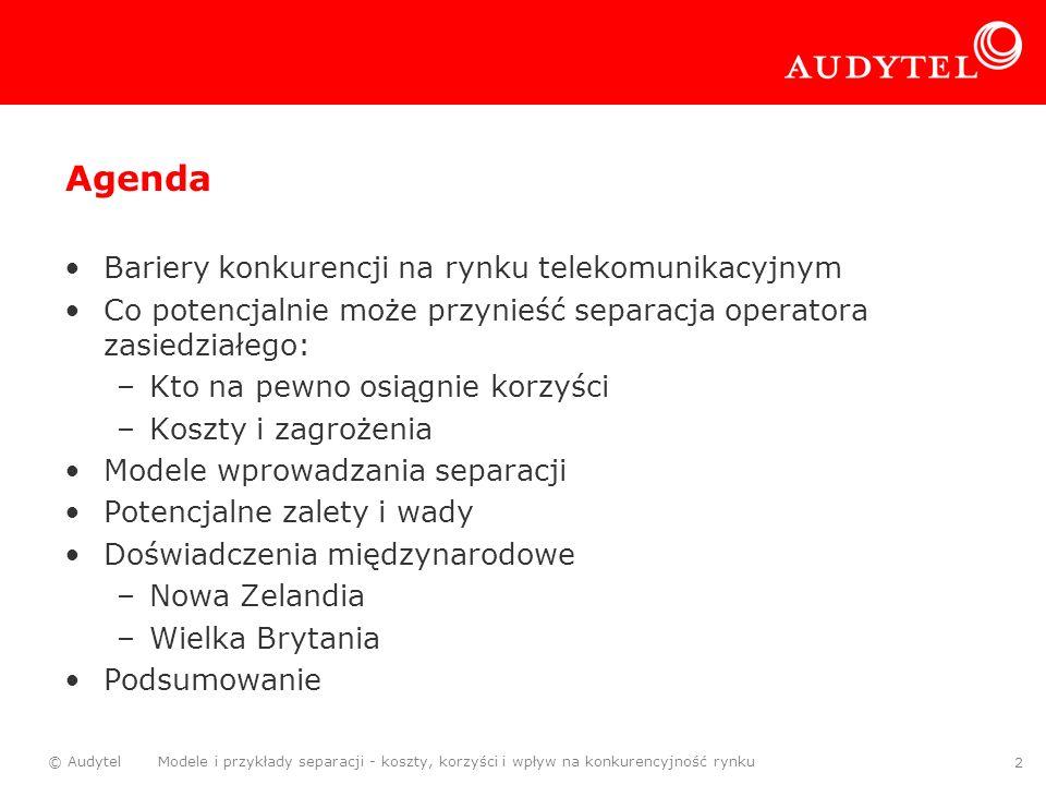 © Audytel Modele i przykłady separacji - koszty, korzyści i wpływ na konkurencyjność rynku 2 Agenda Bariery konkurencji na rynku telekomunikacyjnym Co